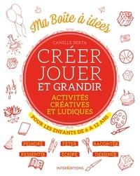 Camille Berta - Créer jouer et grandir - Activités créatives et ludiques pour les enfants de 6 à 12 ans.