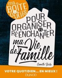 Camille Berta - Ma boîte à outils pour organiser et ré-enchanter ma vie de famille.