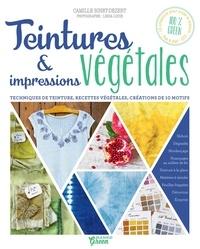 Camille Binet-Dezert et Linda Louis - Teintures & impressions végétales - Techniques de teinture, recettes végétales, créations de 10 motifs.