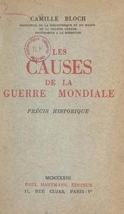 Camille Bloch - Les causes de la Guerre mondiale - Précis historique.