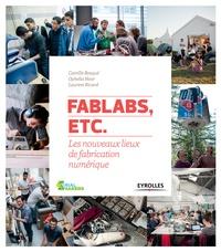 Camille Bosqué et Ophelia Noor - FabLabs, etc - Les nouveaux lieux de fabrication numérique.
