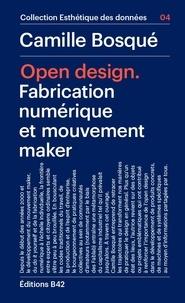 Camille Bosqué - Open Design - Fabrication numérique et mouvement maker.