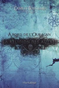 Camille Bouchard - A bord de l'Ouragan Tome 2 : La religion des autres.