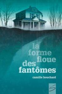 Camille Bouchard et François Thisdale - La forme floue des fantômes.