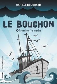 Camille Bouchard - Tsunami sur l'île interdite  : Le Bouchon 1 - Tsunami sur l'île interdite - Tsunami sur l'île interdite.