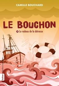 Camille Bouchard - Le Bouchon - Le radeau de la détresse - Le radeau de la détresse.
