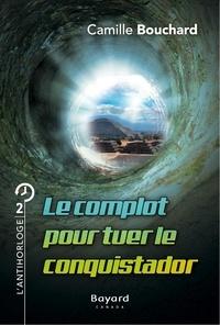 Camille Bouchard - Le pianiste de la fin du monde  : Le complot pour tuer le conquistador - Tome 2.