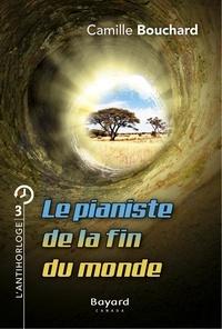Camille Bouchard - Le pianiste de la fin du monde  : Le pianiste de la fin du monde - tome 3.