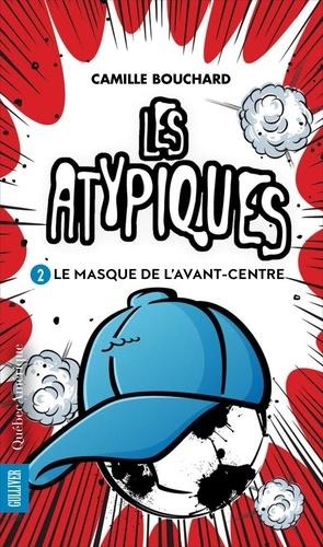 Les Atypiques  Les Atypiques 2 - Le Masque de l'avant-centre. Le Masque de l'avant-centre