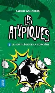 Camille Bouchard - Les Atypiques  : Les Atypiques 3 - Le Sortilège de la sorcière - Le Sortilège de la sorcière.