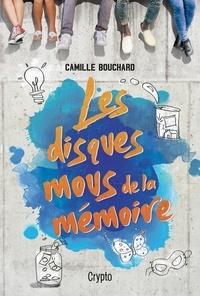 Camille Bouchard - Les disques mous de la mémoire.