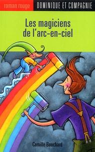 Camille Bouchard et Paule Thibault - Les magiciens de l'arc-en-ciel.