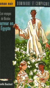 Camille Bouchard - Les voyages de Nicolas  : Horreur en Egypte.