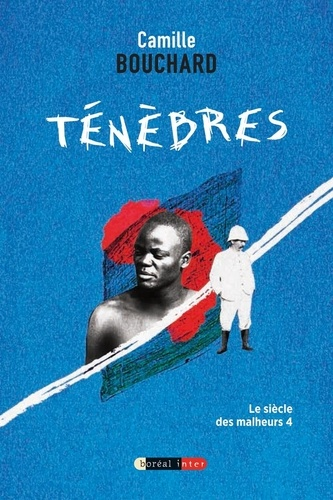 Camille Bouchard - Ténèbres - Le siècle des malheurs 4.