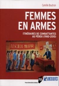 Camille Boutron - Femmes en armes - Itinéraires de combattantes au Pérou (1980-2010).