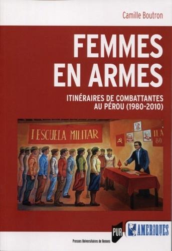 Femmes en armes. Itinéraires de combattantes au Pérou (1980-2010)