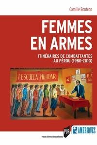 Electronics ebooks pdf téléchargement gratuit Femmes en armes  - Itinéraires de combattantes au Pérou (1980-2010) FB2 9782753578593 en francais par Camille Boutron