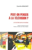 Camille Brachet - Peut-on penser à la télévision ? - La Culture sur un plateau.