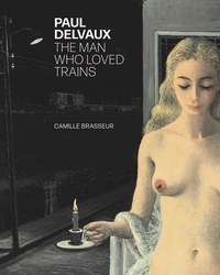 Camille Brasseur - Paul Delvaux. The man who loved trains.