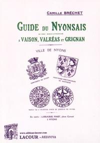 Camille Bréchet - Guide du Nyonsais avec Vaison et le mont Ventoux, Suze-la-Rousse, Valréas, Grignan et la Trappe d'Aiguebelle.