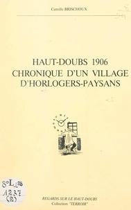 Camille Brischoux et Jacques Chatelain - Haut-Doubs 1906 - Chronique d'un village d'horlogers paysans.