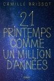 Camille Brissot - 21 printemps comme un million d'années.