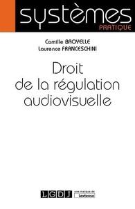 Camille Broyelle et Laurence Franceschini - Droit de la régulation audiovisuelle.