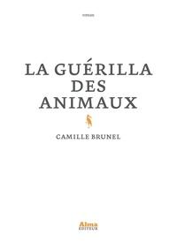 Camille Brunel - La guérilla des animaux.