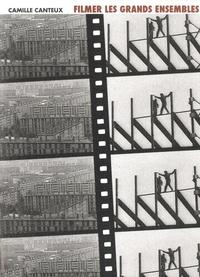 Camille Canteux - Filmer les grands ensembles - Villes rêvées, villes introuvables, une histoire des représentations audiovisuelles des grands ensembles (milieu des années 1930 - début des années 1980).