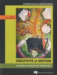 Camille Carrier et Sylvie Gélinas - Créativité et gestion - Les idées au service de l'innovation.