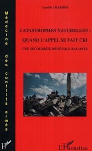 Camille Chardon - Catastrophes naturelles: quand l'appel se fait cri - une secouriste benevole raconte.