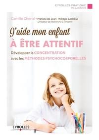 Camille Chenal - J'aide mon enfant à être attentif - Développer la concentration avec les méthodes psychocorporelles.