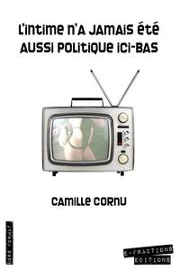 Camille Cornu - L'intime n'a jamais été aussi politique ici-bas.