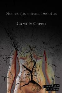 Camille Cornu - Nos corps seront témoins.
