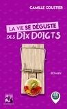 Camille Coustier - La vie se déguste des dix doigts.