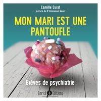 Camille Curat - Mon mari est une pantoufle - Brèves de psychiatrie.
