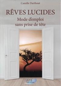 Camille Darthout - Rêves lucides - Mode d'emploi sans prise de tête.