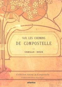 Camille Daux - Sur les chemins de Compostelle - Souvenirs historiques, anecdotiques et légendaires.