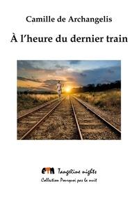 Camille de Archangelis - A l'heure du dernier train.