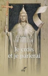 Camille de Belloy - Je crois et je parlerai.