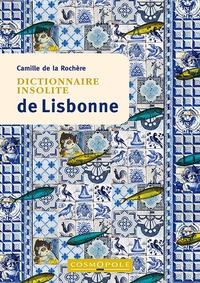 Camille de La Rochère - Dictionnaire insolite de Lisbonne.
