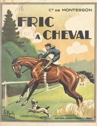Camille de Montergon et  Marcilly - Fric à cheval - Avec 222 illustrations et une couverture en couleurs du Capitaine de Marcilly.