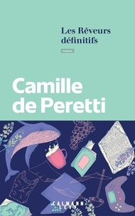 Camille de Peretti - Les rêveurs définitifs.