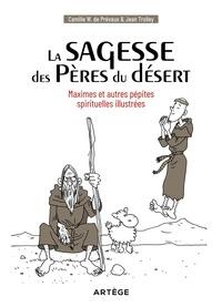 Camille de Prévaux - La sagesse des pères du désert - Maximes et autres pépites spirituelles illustrées.