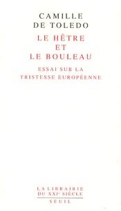 Camille de Toledo - Le hêtre et le bouleau - Essai sur la tristesse européenne suivi de L'utopie linguistique ou la pédagogie du vertige.