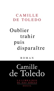 Camille de Toledo - Oublier, trahir puis disparaitre.