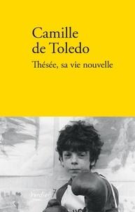 Camille de Toledo - Thésée, sa vie nouvelle.