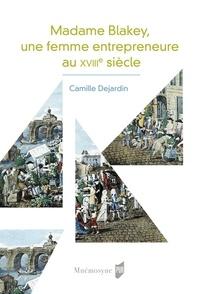 Camille Dejardin - Madame Blakey - Une femme entrepreneure au XVIIIe siècle.