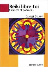 Camille Delnoy - Reiki libre-toi - Stances et poèmes.