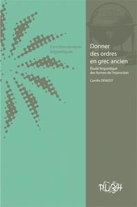 Camille Denizot - Donner des ordres en grec ancien - Etude linguistique des formes de l'injonction.